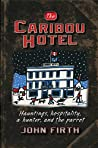 The Caribou Hotel: Hauntings, hospitality, a hunter and the parrot