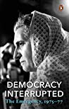 Democracy, Interrupted: The Emergency 1975-77