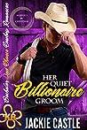 Her Quiet Billionaire Groom (Bachelor Second Chance Cowboy Romances #2)
