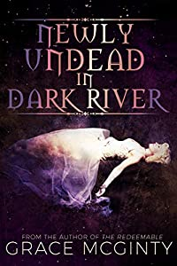 Newly Undead in Dark River (Dark River Days, #1)