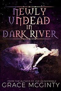 Newly Undead In Dark River (Dark River Days, #1)