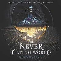 The Never Tilting World (Never Tilting World, #1)