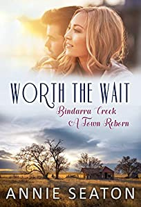 Worth the Wait (Bindarra Creek A Town Reborn #4)