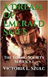 A Dream of Emerald Skies: The Young Society Series, v.1