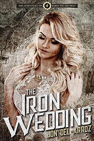 The Iron Wedding: Book Four of the Adventures of Baron Von Monocle