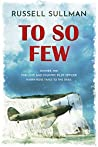 To So Few: A Novel of the Battle of Britain (A Harry Rose Novel Book 1)