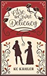 A Case of Some Delicacy by K.C. Kahler