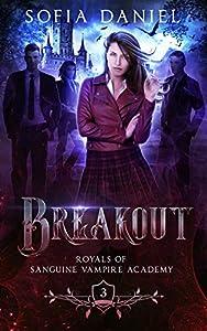 Breakout (Royals of Sanguine Vampire Academy #3)