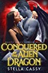 Conquered By The Alien Dragon (Galactic Alpha's Conquest #6)