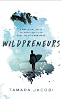Wildpreneurs: A Practical Guide to Pursuing Your Passion as a Business
