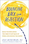 Bouncing Back from Rejection: Build the Resilience You Need to Get Back Up When Life Knocks You Down