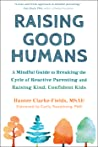 Cover image for Raising Good Humans: A Mindful Guide to Breaking the Cycle of Reactive Parenting and Raising Kind, Confident Kids