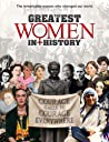 The Greatest Women in History: The Remarkable Women Who Changed Our World
