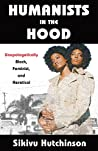 Humanists in the Hood: Unapologetically Black, Feminist, and Heretical