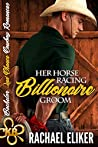 Her Horse Racing Billionaire Groom (Bachelor Second Chance Cowboy Romances #4)