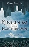 Kingdom of the Northern Sun (The Revolution Series #1)