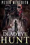 Dead Eye Hunt: A Post Apocalypse Adventure