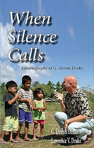 When Silence Calls: Biography of G. Dennis Drake