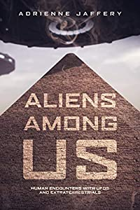 Aliens Among Us: Human Encounters With UFOs and Extraterrestrials