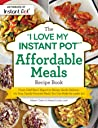 """The """"I Love My Instant Pot®"""" Affordable Meals Recipe Book: From Cold Start Yogurt to Honey Garlic Salmon, 175 Easy, Family-Favorite Meals You Can Make for under $12"""