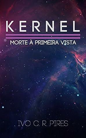 Morte à Primeira Vista: Kernel - Livro I