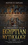 Treasures Of Egyptian Mythology: Classic Stories And Folk Tales Of Egypt Pharaohs, Gods And Deities