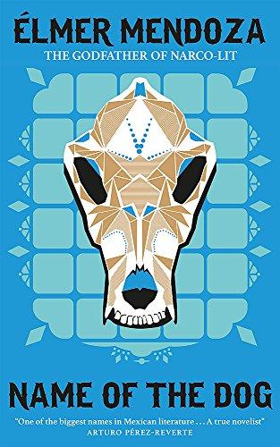 Name of the Dog: A Lefty Mendieta Investigation (Book 3) Élmer Mendoza, Mark Fried