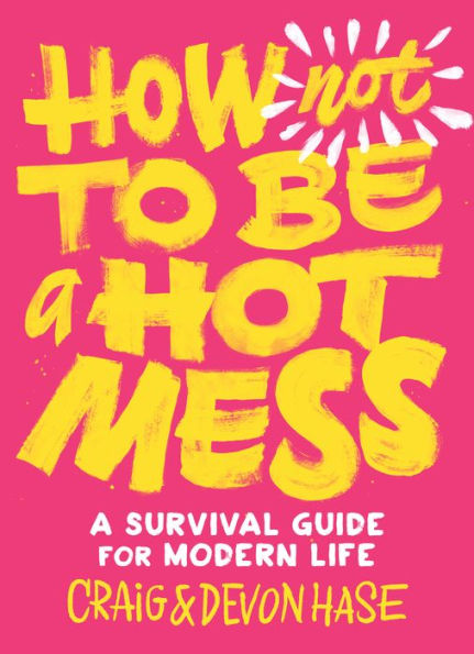 How Not to Be a Hot Mess - Craig Hase