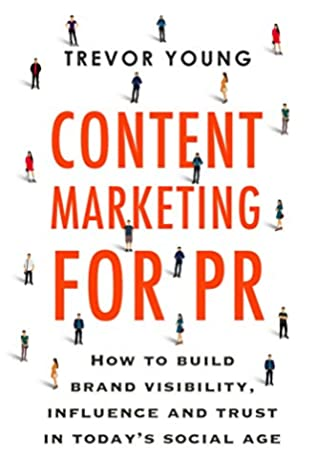 Content Marketing for PR: How to build brand visibility, influence and trust in today's social age