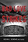 Bad Love Strikes by Kevin L. Schewe MD