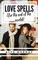 Love Spells for the End of the World: A Magical Small-Town Romance