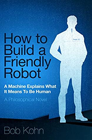 How To Build A Friendly Robot by Bob Kohn