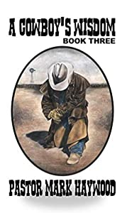 A Cowboy's Wisdom - God Loves You And So Do I: Book 3