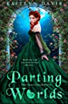 Parting Worlds (Once Upon a Curse, #4)