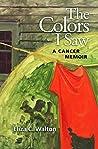 The Colors I Saw: A Cancer Memoir