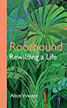 Rootbound: Rewilding a Life