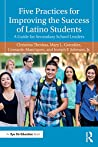 Five Practices for Improving the Success of Latino Students: A Guide for Secondary School Leaders