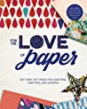 For the Love of Paper: 320 Tear-off Pages for Creating, Crafting, and Sharing