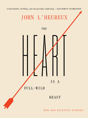 The Heart Is a Full-Wild Beast: New and Selected Stories