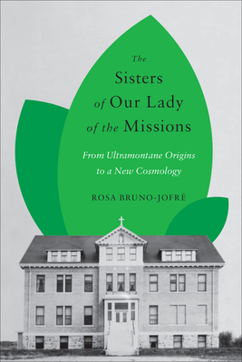 The Sisters of Our Lady of the Missions: From Ultramontane Origins to a New Cosmology