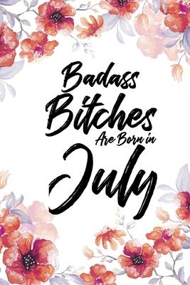 Badass Bitches Are Born In July: Floral Light Water Color Weekly 100 page 6 x 9 Dated Calendar Planner and Notebook For 2020 Academic Year. July birthday unique gifts for women or her to jot down ideas and notes