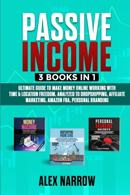 Passive Income: 3 BOOKS IN 1: Ultimate Guide to Make Money Online Working with Time & Location Freedom. Analyzed to Dropshipping, Affiliate Marketing, Amazon FBA, Personal Branding.
