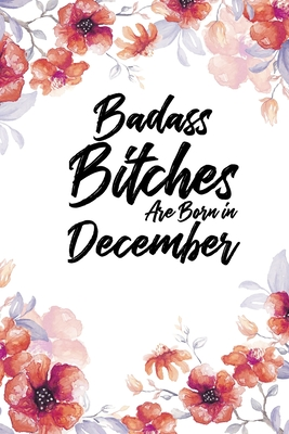Badass Bitches Are Born In December: Floral Light Water Color Weekly 100 page 6 x 9 Dated Calendar Planner and Notebook For 2020 Academic Year. December birthday unique gifts for women or her to jot down ideas and notes