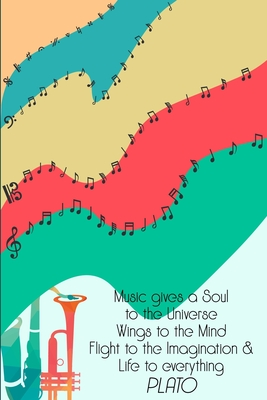 Music Gives A Soul to The Universe Wings to The Mind and Flight to the Imagination & Life to Everything: DIN-A5 sheet music book with 100 pages of empty staves for music students and composers to note music and melodies