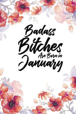 Badass Bitches Are Born In January: Weekly 100 page 6 x 9 Floral Light Water Color Planner and Notebook For a January birthday unique gifts for women or her to jot down ideas and notes