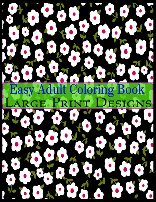 Easy Adult Coloring Book Large Print Designs Simple Adult Coloring Book For Seniors Or Beginners Large Print Adult Coloring Book For Older Adults Seniors Beginners By Modern Journal Publishing