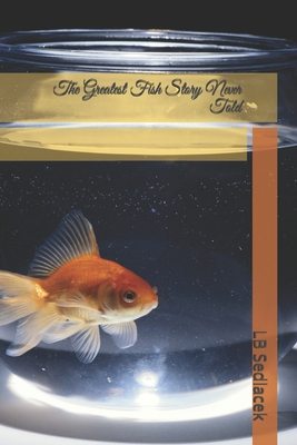 The Greatest Fish Story Never Told