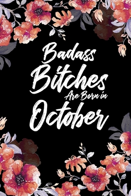 Badass Bitches Are Born In October: Daily 100 page 6 x 9 Floral pattern Water Color Planner and Notebook For a October birthday unique gifts for women or her to jot down ideas and notes