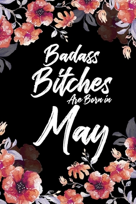 Badass Bitches Are Born In May: Daily 100 page 6 x 9 Floral pattern Water Color Planner and Notebook For a May birthday unique gifts for women or her to jot down ideas and notes