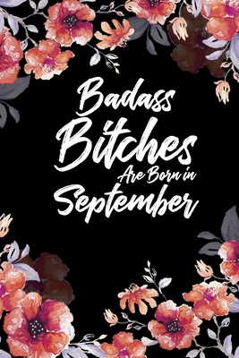 Badass Bitches Are Born In September: Floral Water Color Weekly 100 page 6 x 9 Dated Calendar Planner and Notebook For 2020 Academic Year. September birthday unique gifts for women or her to jot down ideas and notes